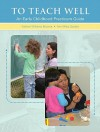 To Teach Well: An Early Childhood Practicum Guide - Kate Browne, Ann Miles Gordon