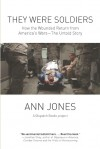 They Were Soldiers: How the Wounded Return from America's Wars: The Untold Story - Ann Jones