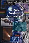 The New Amateur Astronomer - Martin Mobberley