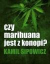 Czy marihuana jest z konopi? - Kamil Sipowicz