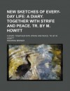 New Sketches of Every-Day Life; A Diary. Together with Strife and Peace. Tr. by M. Howitt - Fredrika Bremer