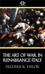 The Art of War in Renaissance Italy - Frederick Taylor