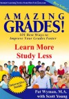 Amazing Grades: Learn More Study Less (Amazing Grades: 101 Best Ways to Improve Your Grades Faster) - Pat Wyman, Scott Young