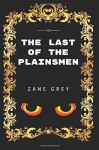 The Last Of The Plainsmen: By Zane Grey - Illustrated - Zane Grey, Vincent