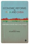 Economic Reforms in India and China: Emerging Issues and Challenges - B Sudhakara Reddy