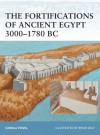 The Fortifications of Ancient Egypt 3000-1780 BC - Carola Vogel, Brian Delf