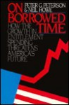 On Borrowed Time - Peter G. Peterson, Neil Howe