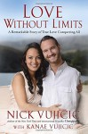 Love Without Limits: A Remarkable Story of True Love Conquering All - Nick Vujicic, Kanae Vujicic