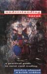 Understanding Tarot: A Practical Guide to Tarot Card Reading - Jocelyn Almond, Keith Seddon