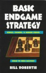 Basic Endgame Strategy: Kings, Pawns, Minor Pieces - Bill Robertie