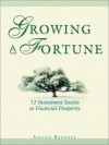 Growing a Fortune: 12 Investment Secrets to Financial Prosperity - Stefan Bechtel