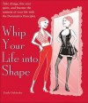 Whip Your Life Into Shape!: The Dominatrix Principle - Emily Dubberley