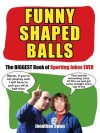 Funny Shaped Balls: The Biggest Book of Sporting Jokes Ever - Jonathan Swan