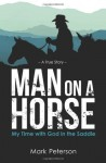 Man on a Horse: My Time with God in the Saddle - Mark Peterson