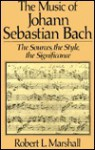 The Music of Johann Sebastian Bach: The Sources, the Style, the Significance - Robert L. Marshall