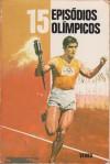 15 Episódios olímpicos (Série 15, #13) - Homer, Marie-Therese Eyquem, Carlos Miranda, Paul Cogan, Loys Van Lee, Claude Appell, Jean-Claude Buguin, Mário Simas