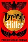 Dracula vs. Hitler - Patrick Sheane Duncan