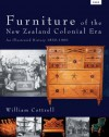 Furniture Of The New Zealand Colonial Era: An Illustrated History, 1830 1900 - William Cottrell