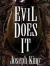 EVIL DOES IT - Joseph King