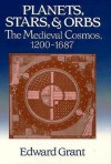 Planets, Stars, And Orbs: The Medieval Cosmos, 1200 1687 - Edward Grant