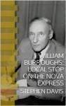 William Burroughs/ Local Stop on the Nova Express - Stephen Davis