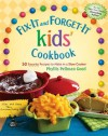 Fix-It and Forget-It kids' Cookbook: 50 Favorite Recipes to Make in a Slow Cooker - Phyllis Pellman Good