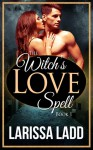 The Witch's Love Spell - Larissa Ladd