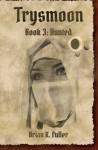 Trysmoon Book 3: Hunted (The Trysmoon Saga) (Volume 3) - Brian K Fuller