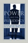 Power And The Presidency - Robert A. Wilson, Doris Kearns Goodwin, Stanley Marcus, David McCullough