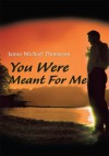 You Were Meant For Me - Michael Thomason