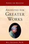 Anointed for Greater Works - Bill Gothard