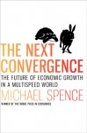 The Next Convergence: The Future of Economic Growth in a Multispeed World - Michael Spence