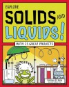 EXPLORE SOLIDS AND LIQUIDS!: WITH 25 GREAT PROJECTS - Kathleen M. Reilly, Bryan Stone