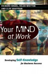 Your Mind at Work: Developing Self-Knowledge for Business Success - Richard Israel, Helen Whitten, Cliff Shaffran