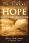 Hope Beyond Reason: Embraced by God's Presence in the Toughest of Times - Dave Hess