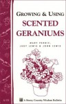 Growing & Using Scented Geraniums: Storey's Country Wisdom Bulletin A-131 - Mary Peddie, John E Lewis, Judy Lewis