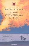 L'uomo che mangiava il fuoco - David Almond, Bastanzetti M