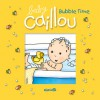 Baby Caillou: Bubble Time - Pascale Morin, Pierre Brignaud