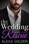 The Wedding Rescue, Book Three (An Alpha Billionaire Club BBW Romance) - Alexa Wilder