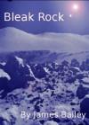 Bleak Rock - James Bailey