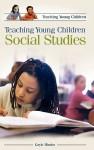 Teaching Young Children Social Studies - Gayle Mindes, Doris Pronin Fromberg, Linda DuBois Davey, Leslie R. Williams, Leslie Williams