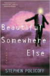 Beautiful Somewhere Else: A Novel - Stephen Policoff