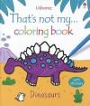 That's Not My Coloring Book Dinosaurs - Rachel Wells