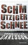 Schmutziger Schnee: Thriller Bd. 2 - Christoffer Carlsson, Susanne Dahmann