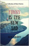 Funny is the New Sad - Ellyn Oaksmith