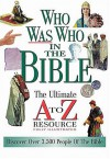 Who Was Who In The Bible The Ultimate A To Z Resource Series - Nelson Reference