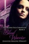 Blood Warrior (The Arcadia Falls Chronicles series Book 4) - Jennifer Malone Wright, Paragraphic Designs, Ink Slasher Editing