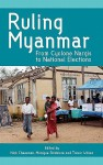 Ruling Myanmar: From Cyclone Nargis to National Elections - Nick Cheesman, Monique Skidmore, Trevor Wilson
