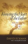 Knowing the Heart of the Father: Four Experiences with God That Will Change Your Life - David Eckman