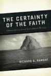 The Certainty of the Faith: Apologetics in an Uncertain World - Richard B. Ramsay